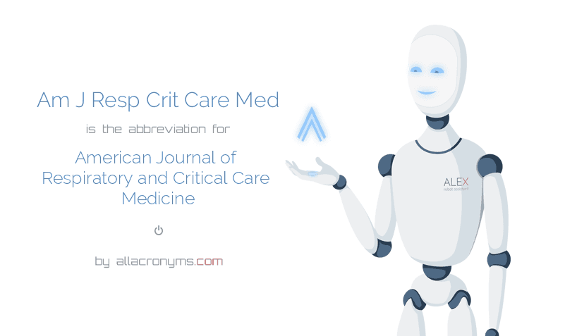 Am J Resp Crit Care Med is  the  abbreviation  for American Journal of Respiratory and Critical Care Medicine