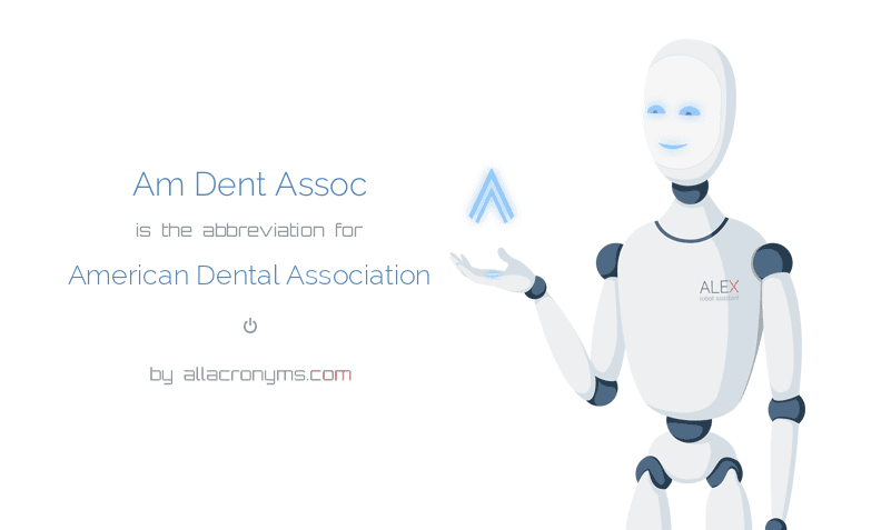 Am Dent Assoc is  the  abbreviation  for American Dental Association