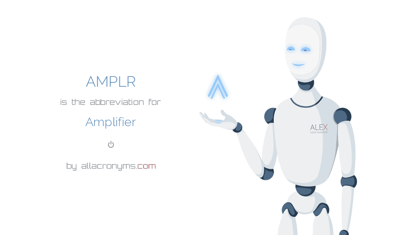 AMPLR is  the  abbreviation  for Amplifier