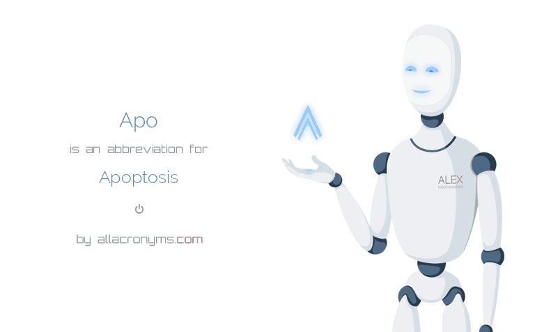 Apo is  an  abbreviation  for Apoptosis