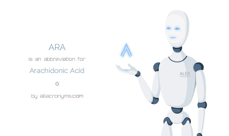 ARA is  an  abbreviation  for Arachidonic Acid