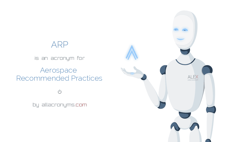 ARP is  an  acronym  for Aerospace Recommended Practices