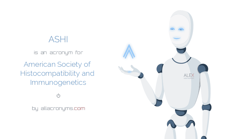 ASHI is  an  acronym  for American Society of Histocompatibility and Immunogenetics