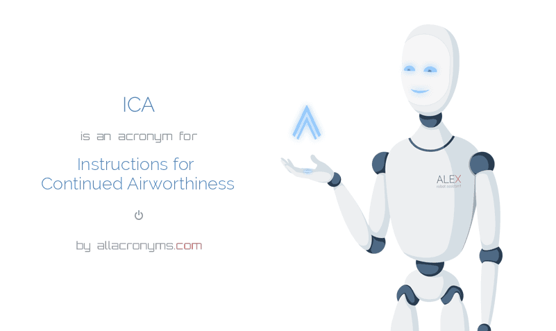 ICA is  an  acronym  for Instructions for Continued Airworthiness