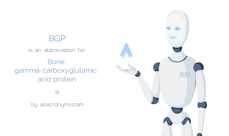 BGP is  an  abbreviation  for Bone gamma-carboxyglutamic acid protein