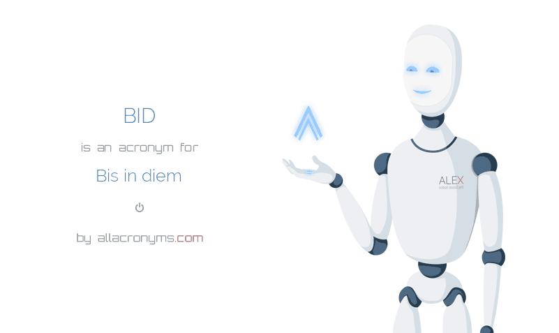 BID is  an  acronym  for Bis in diem