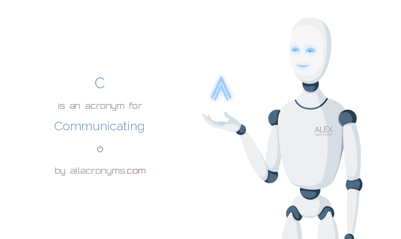 C is  an  acronym  for Communicating