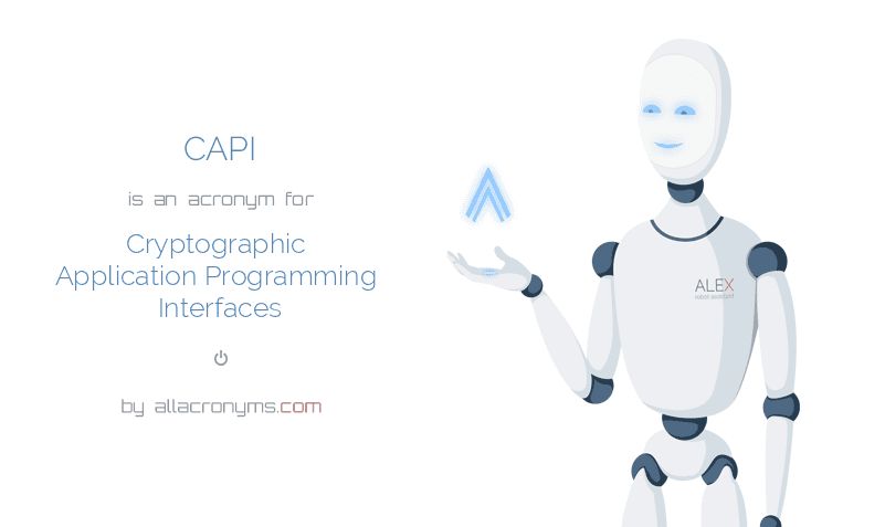 CAPI is  an  acronym  for Cryptographic Application Programming Interfaces