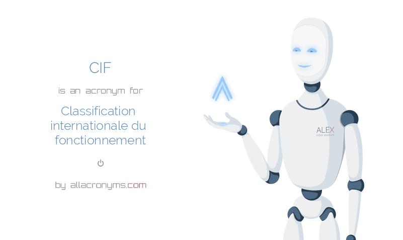 CIF is  an  acronym  for Classification internationale du fonctionnement