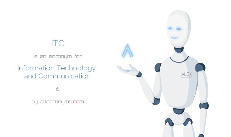 ITC is  an  acronym  for Information Technology and Communication