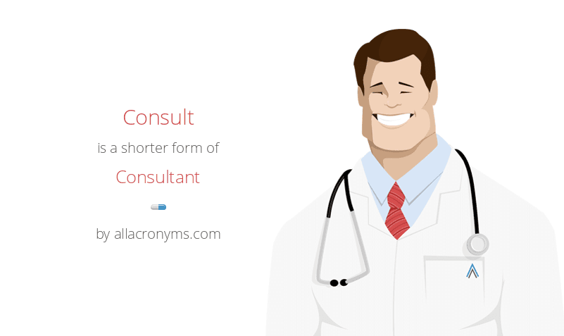 Consult is a shorter form of Consultant