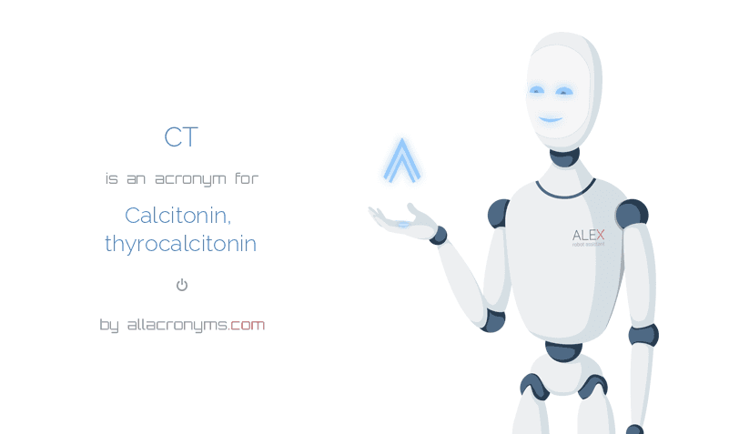 CT is  an  acronym  for Calcitonin, thyrocalcitonin