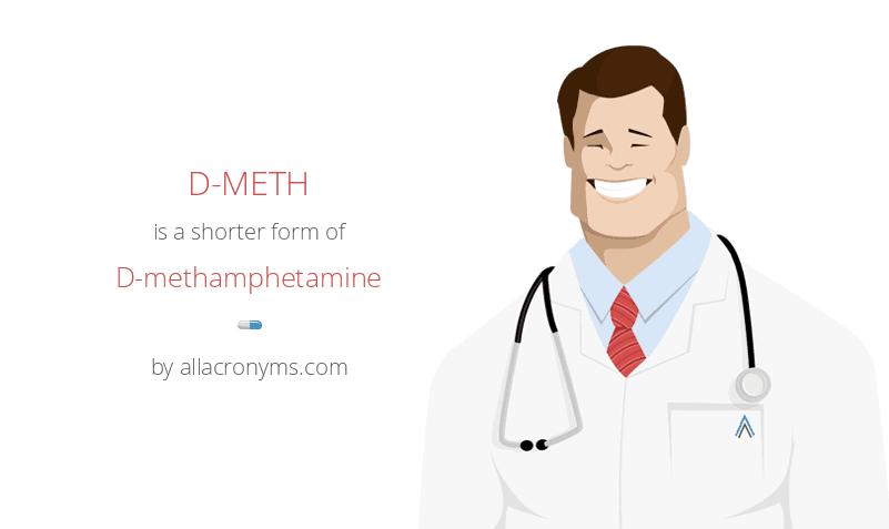 D-METH is a shorter form of D-methamphetamine