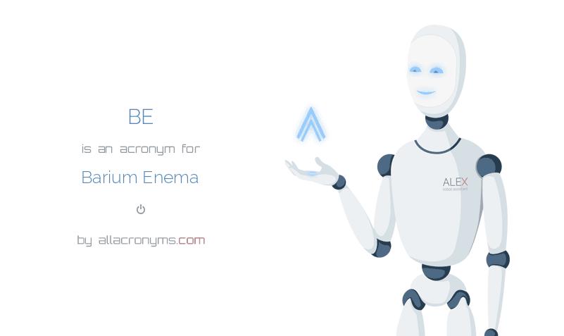 BE is  an  acronym  for Barium Enema