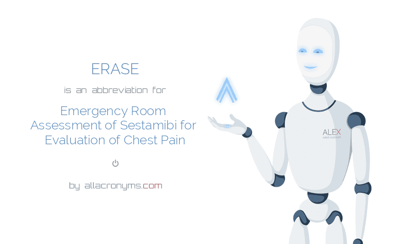ERASE is  an  abbreviation  for Emergency Room Assessment of Sestamibi for Evaluation of Chest Pain