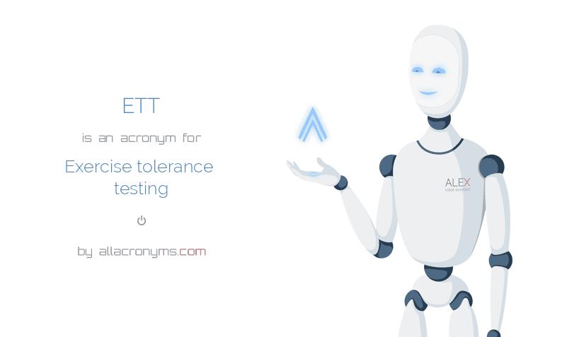 ETT is  an  acronym  for Exercise tolerance testing