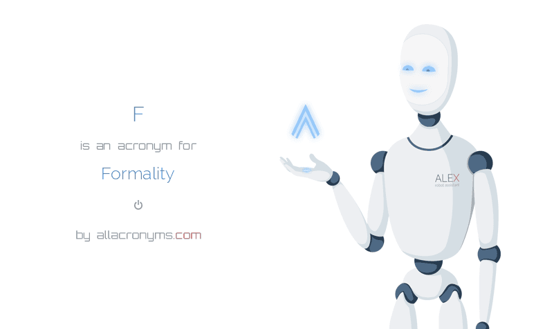 F is  an  acronym  for Formality