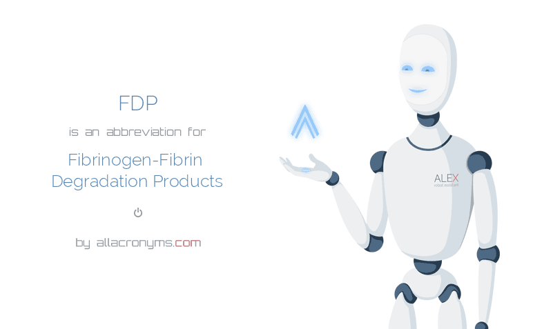 FDP is  an  abbreviation  for Fibrinogen-Fibrin Degradation Products