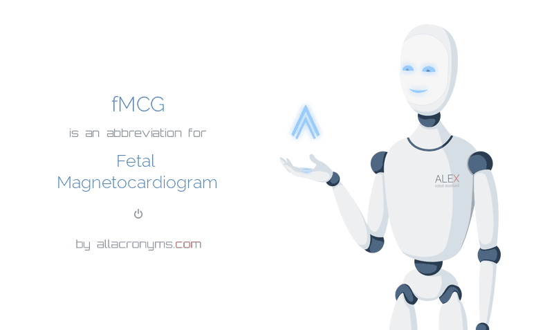 fMCG is  an  abbreviation  for Fetal Magnetocardiogram