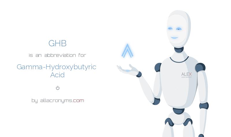 GHB is  an  abbreviation  for Gamma-Hydroxybutyric Acid