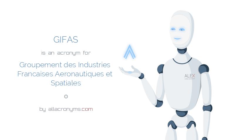 GIFAS is  an  acronym  for Groupement des Industries Francaises Aeronautiques et Spatiales