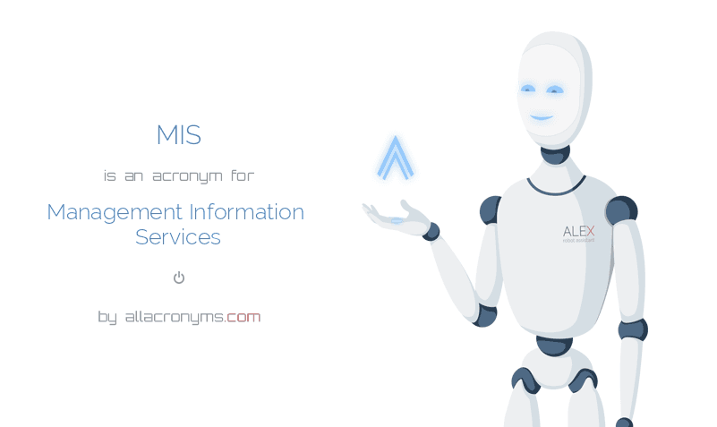 MIS is  an  acronym  for Management Information Services