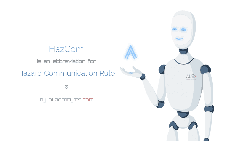 HazCom is  an  abbreviation  for Hazard Communication Rule