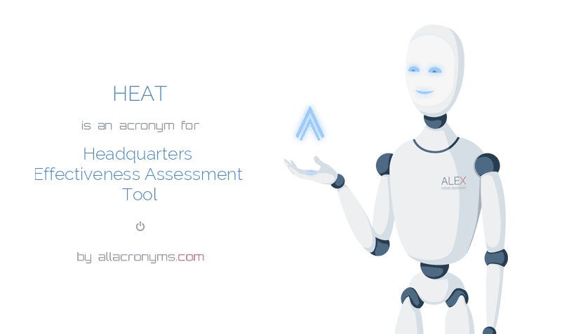 HEAT is  an  acronym  for Headquarters Effectiveness Assessment Tool