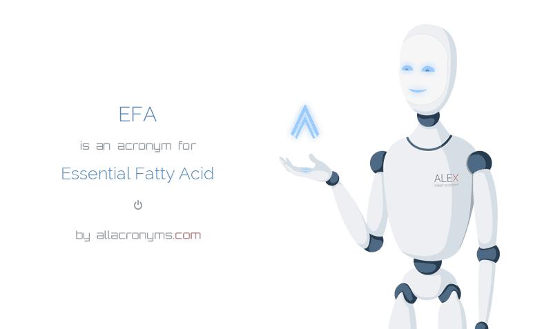 EFA is  an  acronym  for Essential Fatty Acid