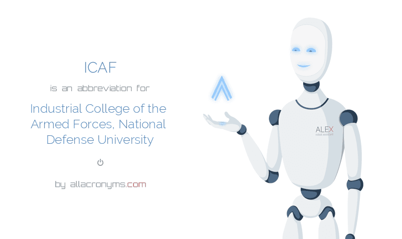 ICAF is  an  abbreviation  for Industrial College of the Armed Forces, National Defense University