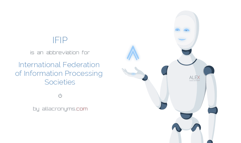 IFIP is  an  abbreviation  for International Federation of Information Processing Societies