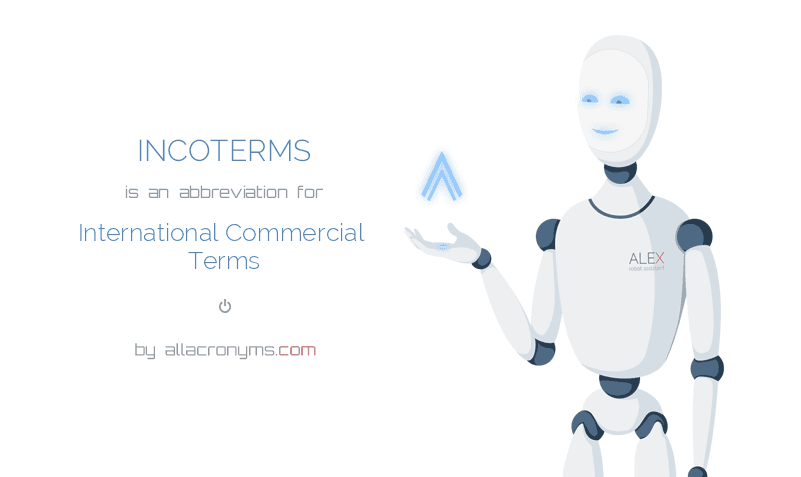 INCOTERMS is  the  abbreviation  for International Commercial Terms