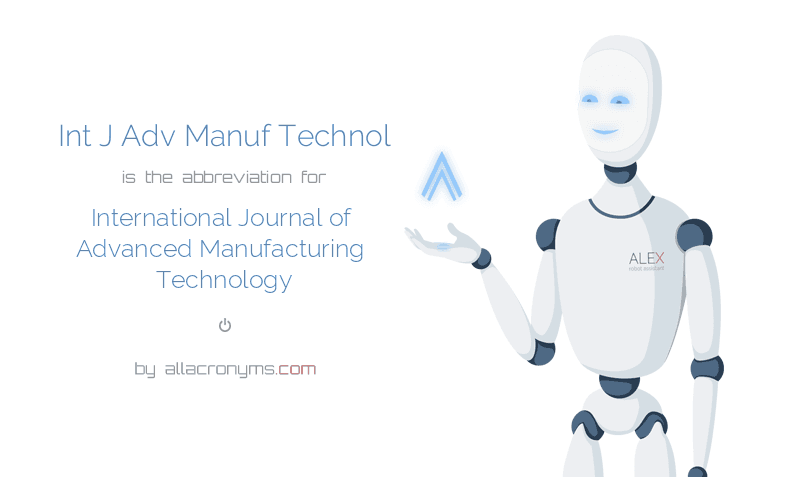 Int J Adv Manuf Technol is  the  abbreviation  for International Journal of Advanced Manufacturing Technology