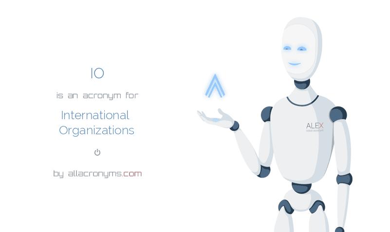 IO is  an  acronym  for International Organizations