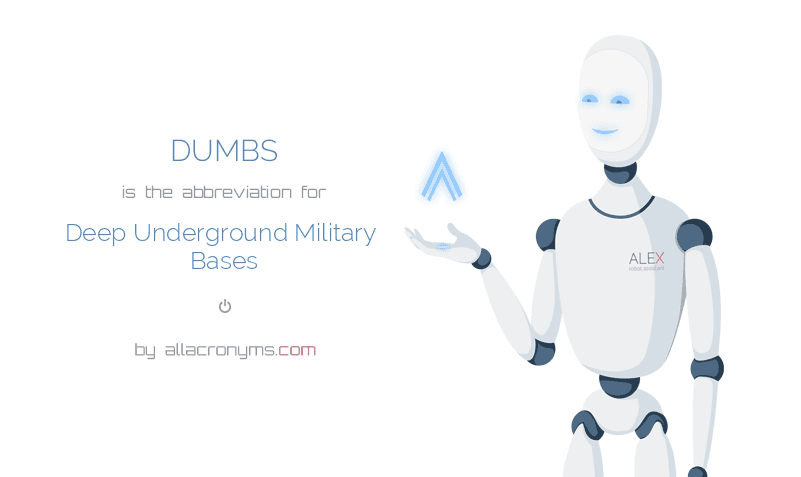 DUMBS is  the  abbreviation  for Deep Underground Military Bases