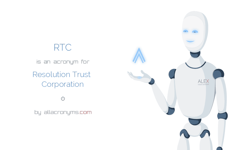 RTC is  an  acronym  for Resolution Trust Corporation