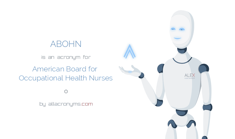 ABOHN is  an  acronym  for American Board for Occupational Health Nurses