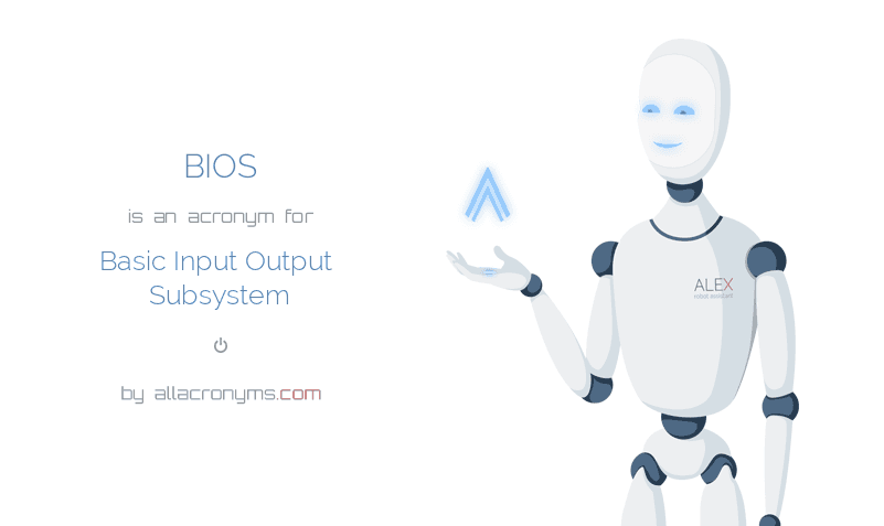 BIOS is  an  acronym  for Basic Input Output Subsystem