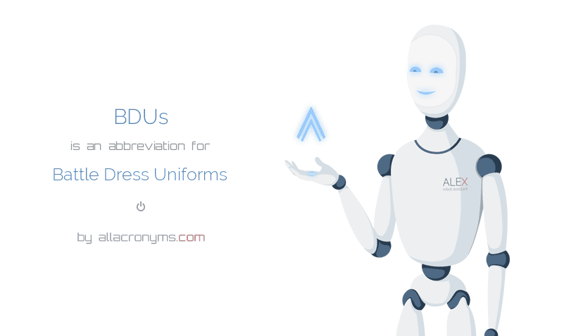 BDUs is  an  abbreviation  for Battle Dress Uniforms