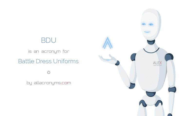 BDU is  an  acronym  for Battle Dress Uniforms