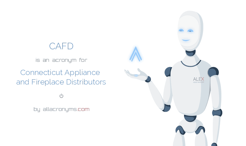 CAFD abbreviation stands for Connecticut Appliance and Fireplace ...