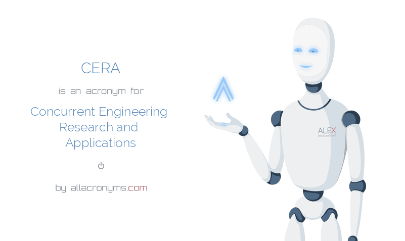 CERA is  an  acronym  for Concurrent Engineering Research and Applications