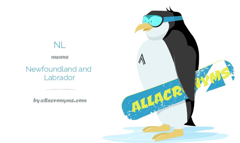 NL means Newfoundland and Labrador