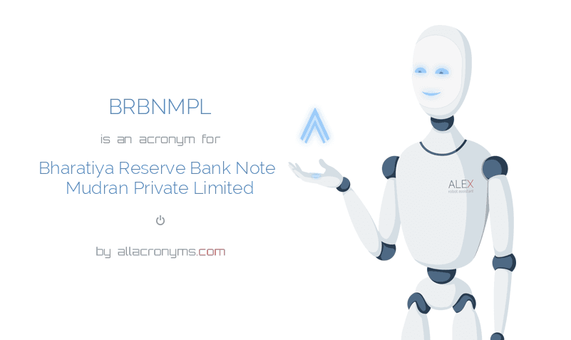 BRBNMPL is  an  acronym  for Bharatiya Reserve Bank Note Mudran Private Limited