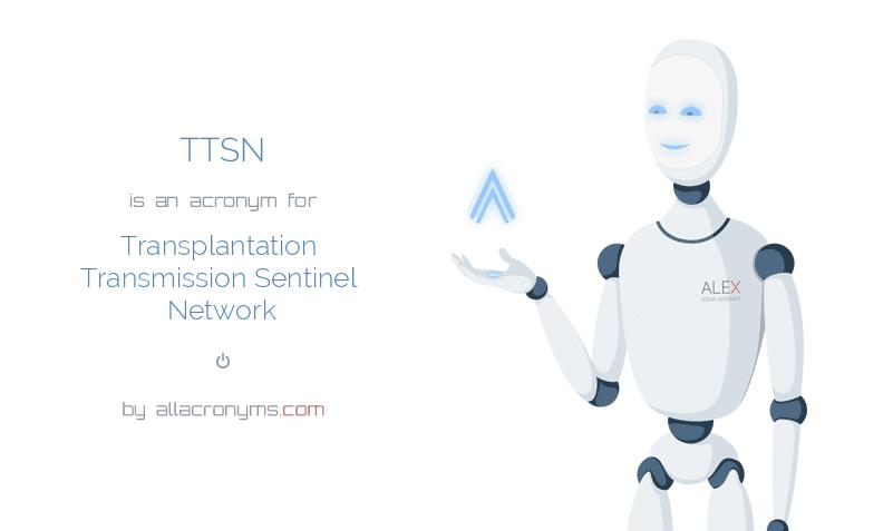 TTSN is  an  acronym  for Transplantation Transmission Sentinel Network