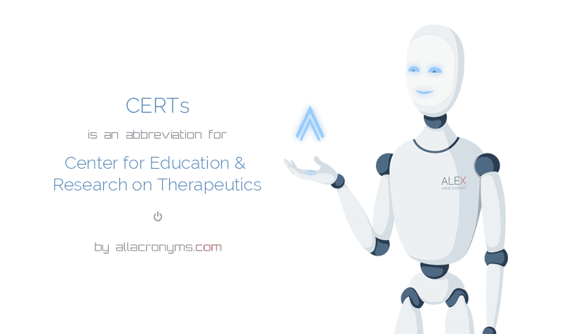 CERTs is  an  abbreviation  for Center for Education & Research on Therapeutics