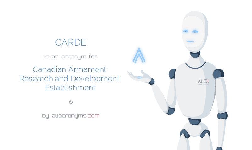CARDE is  an  acronym  for Canadian Armament Research and Development Establishment