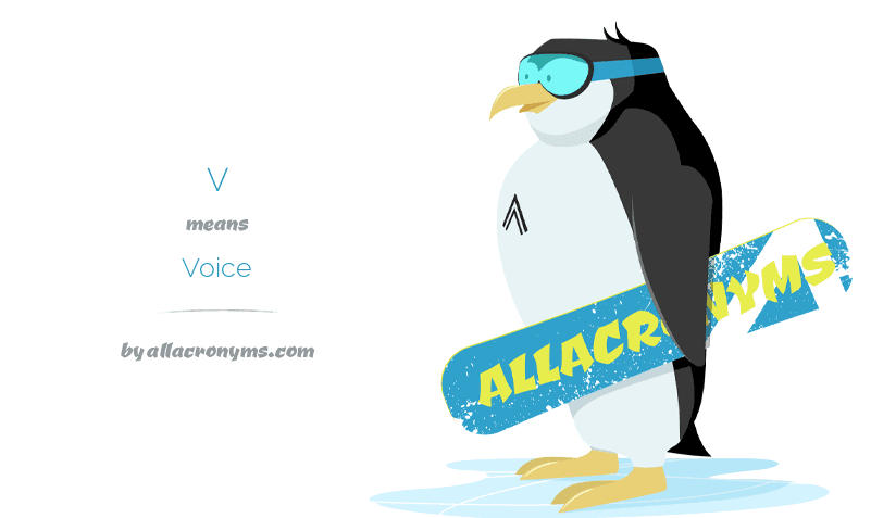 V means Voice
