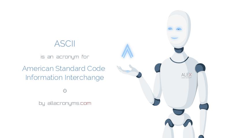 ASCII is  an  acronym  for American Standard Code Information Interchange
