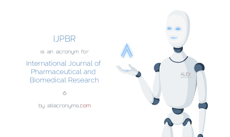 IJPBR is  an  acronym  for International Journal of Pharmaceutical and Biomedical Research